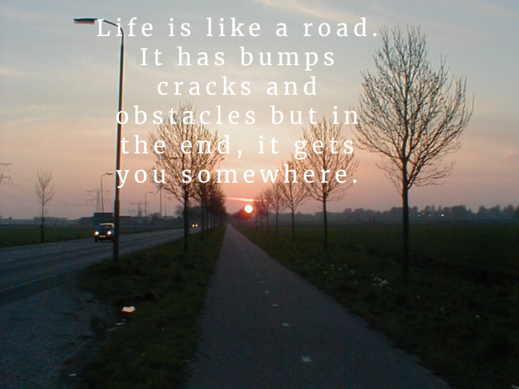Life is like a road